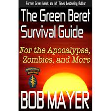 The Green Beret Survival Guide by Bob Mayer